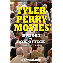 Tyler Perry Movies - Budget Vs Box Office: Tables, Charts & Notes (Actors' Scorecard Series Book 2)
